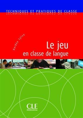 کتاب Le jeu en classe de langue - Techniques et pratiques de classe
