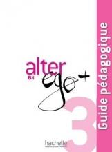 کتاب معلم Alter ego 3 B1 guide pedagogique