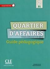 کتاب Quartier d'affaires 2 - Niveau B1 - Guide pedagogique